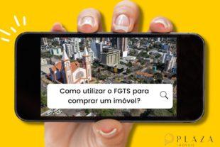 Como usar o FGTS para comprar um imóvel?   Plaza Imóveis, Imobiliária em Chapecó, SC