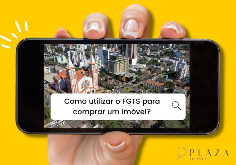 Como usar o FGTS para comprar um imóvel? | Plaza Imóveis, Imobiliária em Chapecó, SC