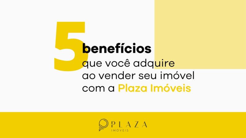 5 benefícios de vender seu imóvel com a Plaza | Plaza Imóveis, a sua imobiliária em Chapecó, SC